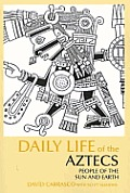 Daily Life of the Aztecs People of the Sun & Earth The Daily Life Through History Series
