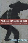 Mexico Unconquered Chronicles of Power & Revolt
