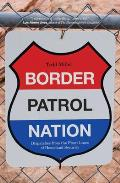 Border Patrol Nation Dispatches from the Front Lines of Homeland Security