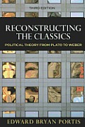 Reconstructing the Classics Political Theory from Plato to Weber 3rd Edition