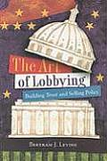 Art of Lobbying Building Trust & Selling Policy