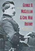George B McClellan & Civil War History In the Shadow of Grant & Sherman