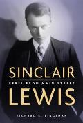 Sinclair Lewis: Rebel from Main Street