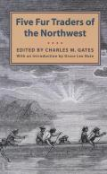 Five Fur Traders of the Northwest: Being the Narrative of Peter Pond and the Diaries of John Macdonell, Archibald N. McLeod, Hugh Faries, and Thomas C