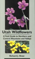 Utah Wildflowers: Field Guide to the Northern and Central Mountains and Valleys