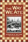 Way We Ate Pacific Northwest Cooking 1843 1900