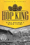 Hop King Ezra Meekers Boom Years
