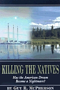 Killing the Natives : Has the American Dream Become a Nightmare? (05 Edition)