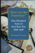 Heres to Our Fraternity One Hundred Years of Zeta Beta Tau 1898 1998