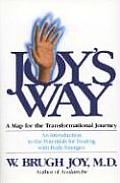 Joys Way A Map for the Transformational Journey An Introduction to the Potentials for Healing with Body Energies