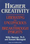 Higher Creativity Liberating the Unconscious for Breakthrough Insights