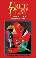 Free Play Improvisation In Life & Art