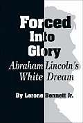 Forced Into Glory Abraham Lincolns White Dream
