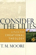 Consider the Lilies A Plea for Creational Theology