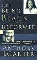 On Being Black & Reformed A New Perspective on the African American Christian Experience