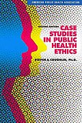 Case Studies In Public Health Ethics 2nd Edition