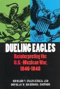 Dueling Eagles A Reinterpreting Mexican American War 1846 1848