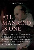 All Mankind Is One: A Study of the Disputation Between Bartolom? de Las Casas and Juan Gin?s de Sep?lveda in 1550 on the Intellectual and