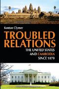 Troubled Relations: The United States and Cambodia Since 1870