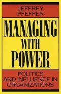 Managing With Power Politics & Influence in Organizations