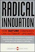 Radical Innovation: How Mature Companies Can Outsmart Upstarts