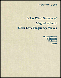 Solar Wind Sources of Magnetospheric Ultra-Low-Frequency Waves