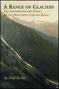 Range of Glaciers The Exploration & Survey of the Northern Cascade Range