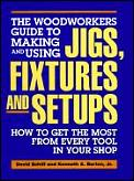 Woodworkers Guide to Making & Using Jigs Fixtures & Setrups