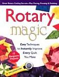 Rotary Magic Easy Techniques to Instantly Improve Every Quilt You Make