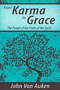 From Karma to Grace The Power of the Fruits of the Spirit