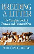 Breeding a Litter The Complete Book of Prenatal & Postnatal Care