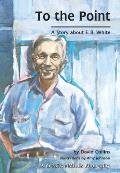 To the Point: A Story about E. B. White