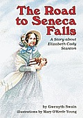 Road to Seneca Falls A Story about Elizabeth Cady Stanton