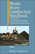 Means Heavy Construction Handbook: A Practical Guide to Estimating and Accounting Methods; Operations/Equipment Requirements; Hazardous Site Evaluat