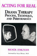 Acting For Real Drama Therapy Process Technique & Performance