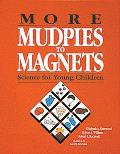 More Mudpies to Magnets Science for Young Children