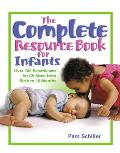 Complete Resource Book for Infants Over 700 Experiences for Children from Birth to 18 Months