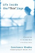 Life Inside the Thin Cage A Personal Look Into the Hidden World of the Chronic Dieter