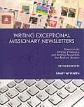 Writing Exceptional Missionary Newsletters: Essentials for Writing, Producing, and Sending Newsletters That Motivate Readers