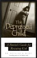 Depressed Child: A Parent's Guide for Rescusing Kids