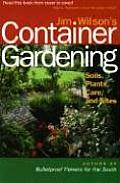 Jim Wilsons Container Gardening Soils Plants Care & Sites