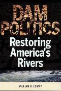Dam Politics: Restoring America's Rivers