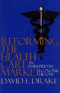 Reforming the Health Care Market An Interpretive Economic History