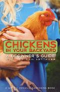 Chickens In Your Backyard A Beginners Guide