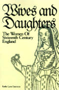 Wives & Daughters The Women of Sixteenth Century England
