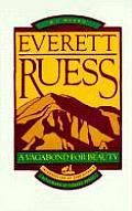 Everett Ruess A Vagabond For Beauty