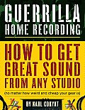 Guerrilla Home Recording How To Get Great Sound From Any Studio