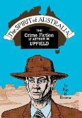 The Spirit of Australia: The Crime Fiction of Arthur W. Upfield