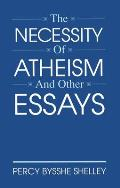 Necessity Of Atheism & Other Essays