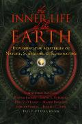Inner Life of the Earth Exploring the Mysteries of Nature Subnature & Supranature
